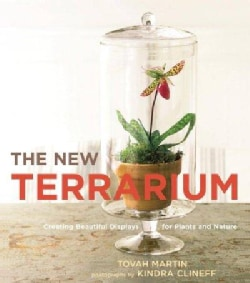 The New Terrarium: Creating Beautiful Displays for Plants and Nature (Hardcover)