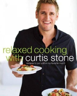 Relaxed Cooking With Curtis Stone: Recipes to Put You in My Favorite Mood (Hardcover)
