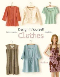 Design-It-Yourself Clothes: Patternmaking Simplified (Paperback)