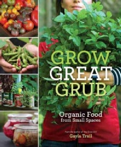 Grow Great Grub: Organic Food from Small Spaces (Paperback)