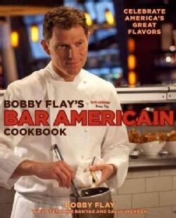 Bobby Flay's Bar Americain Cookbook: Celebrate America's Great Flavors (Hardcover)
