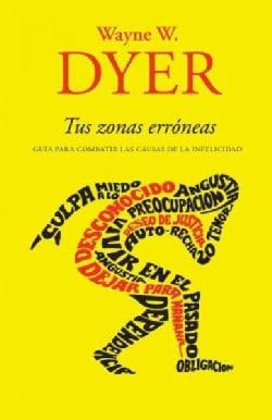 Tus zonas erroneas / Your Erroneus Zones: Guia para combatir las causas de la infelicidad/ Guide to Combat the Ca... (Paperback)