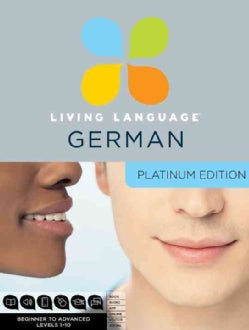 Living Language German: Beginner to Advanced, Levels 1-10: Platinum Edition