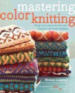 Mastering Color Knitting: Simple Instructions for Stranded, Intarsia, and Double Knitting (Paperback)