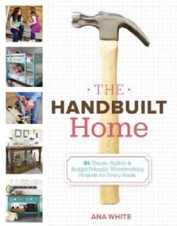 The Handbuilt Home: 34 Simple Stylish and Budget-friendly Woodworking Projects for Every Room (Paperback)