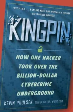 Kingpin: How One Hacker Took over the Billion-Dollar Cybercrime Underground (Paperback)