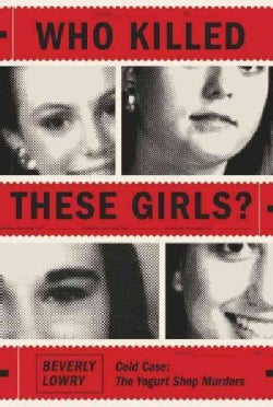 Who Killed These Girls?: Cold Case: The Yogurt Shop Murders (Hardcover)