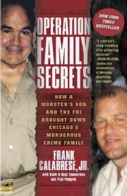 Operation Family Secrets: How a Mobster's Son and the FBI Brought Down Chicago's Murderous Crime Family (Paperback)