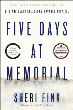 Five Days at Memorial: Life and Death in a Storm-Ravaged Hospital (Hardcover)