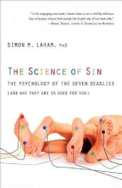 The Science of Sin: The Psychology of the Seven Deadlies (And Why They Are So Good for You) (Paperback)