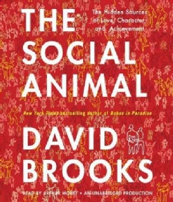 The Social Animal: The Hidden Sources of Love, Character, and Achievement (CD-Audio)