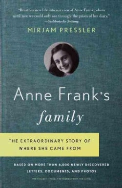 Anne Frank's Family: The Extraordinary Story of Where She Came From, Based on More Than 6,000 Newly Discovered Le... (Paperback)