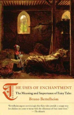 The Uses of Enchantment: The Meaning and Importance of Fairy Tales (Paperback)