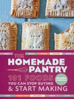 The Homemade Pantry: 101 Foods You Can Stop Buying & Start Making (Paperback)