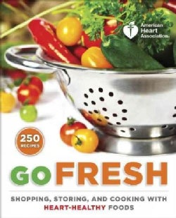 Go Fresh: A Heart-Healthy Cookbook with Shopping and Storage Tips (Paperback)