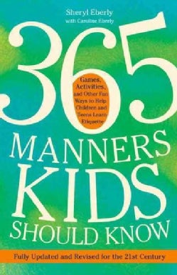 365 Manners Kids Should Know: Games, Activities, and Other Fun Ways to Help Children and Teens Learn Etiquette (Paperback)