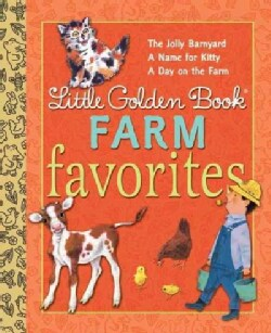 Little Golden Book Farm Favorites: A Jolly Barnyard / a Name for Kitty / a Day on the Farm (Hardcover)