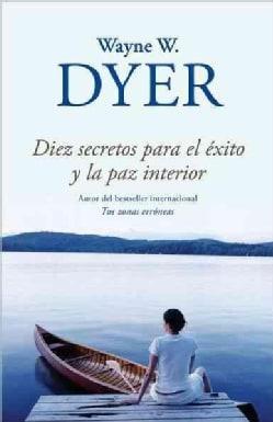 Diez secretos para el exito y la paz interior / 10 Secrets for Success and Inner Peace (Paperback)