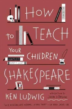 How to Teach Your Children Shakespeare (Paperback)