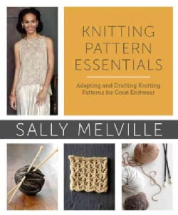 Knitting Pattern Essentials: adapting and drafting knitting patterns for great knitwear (Paperback)