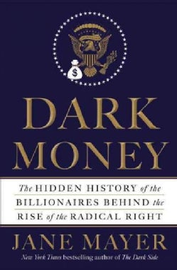 Dark Money: The Hidden History of the Billionaires Behind the Rise of the Radical Right (CD-Audio)