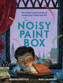 The Noisy Paint Box: The Colors and Sounds of Kandinsky's Abstract Art (Hardcover)
