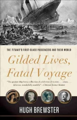 Gilded Lives, Fatal Voyage: The Titanic's First-Class Passengers and Their World (Paperback)