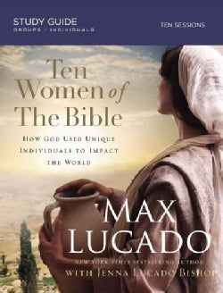 Ten Women of the Bible: One by One They Changed the World (Paperback)