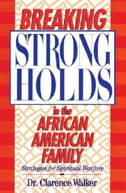 Breaking Strongholds in the African-American Family: Strategies for Spiritual Warfare (Paperback)