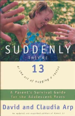 Suddenly They're 13: A Parent's Survival Guide for the Adolescent Years (Paperback)