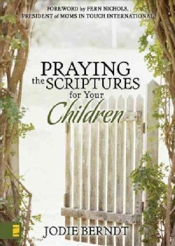 Praying the Scriptures for Your Children: Discover How to Pray God's Will for Their Lives (Hardcover)