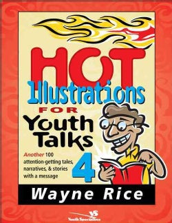 Hot Illustrations for Youth Talks 4: Another 100 Attention-Getting Tales, Narratives, & Stories With a Message (Paperback)