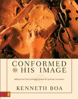 Conformed to His Image: Biblical and Practical Approaches to Spiritual Formation (Hardcover)