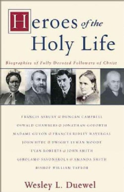 Heroes of the Holy Life: Biographies of Fully Devoted Followers of Christ (Paperback)