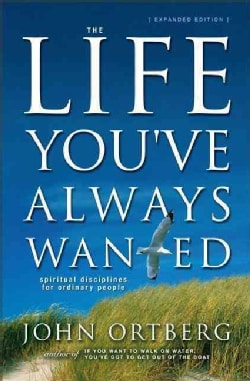 Life You've Always Wanted: The Spiritual Disciplines for Ordinary People (Hardcover)
