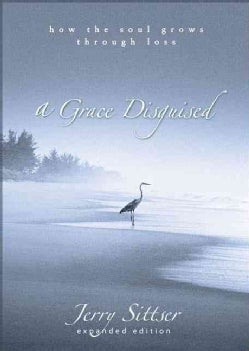 A Grace Disguised: How The Soul Grows Through Loss (Hardcover)