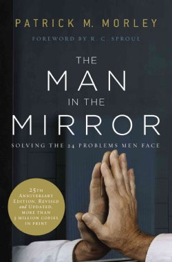 The Man in the Mirror: Solving the 24 Problems Men Face (Paperback)