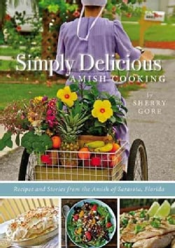 Simply Delicious Amish Cooking: Recipes and Stories from the Amish of Sarasota, Florida (Paperback)