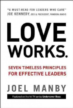 Love Works: Seven Timeless Principles for Effective Leaders (Hardcover)