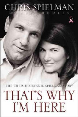 That's Why I'm Here: The Chris & Stefanie Spielman Story (Hardcover)