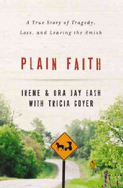 Plain Faith: A True Story of Tragedy, Loss and Leaving the Amish (Paperback)