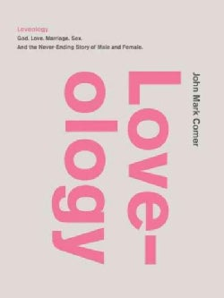 Loveology: God, Love, Marriage, Sex, and the Never-Ending Story of Male and Female (Hardcover)