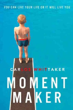 Moment Maker: You Can Live Your Life or It Will Live You (Paperback)