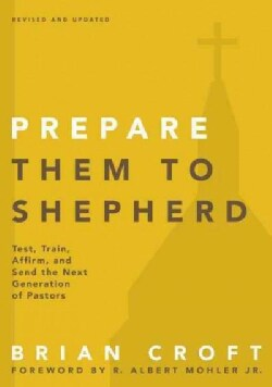 Prepare Them to Shepherd: Test, Train, Affirm, and Send the Next Generation of Pastors (Paperback)