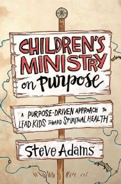 Children's Ministry on Purpose: A Purpose-driven Approach to Lead Kids Toward Spiritual Health (Paperback)