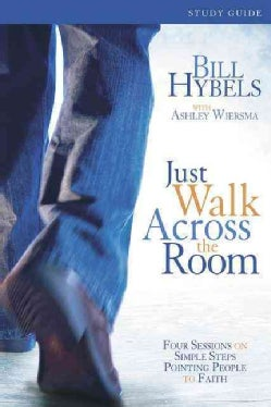 Just Walk Across the Room Participant's Guide: Four Sessions on Simple Steps Pointing People to Faith: Small Group Edition