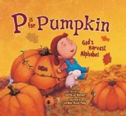 P Is for Pumpkin: God's Harvest Alphabet (Paperback)