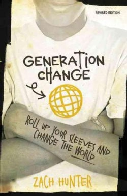 Generation Change: Roll Up Your Sleeves and Change the World (Paperback)