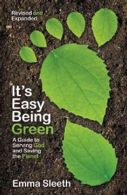 It's Easy Being Green: A Guide to Serving God and Saving the Planet (Paperback)