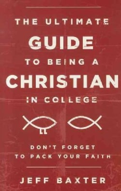 The Ultimate Guide to Being a Christian in College (Paperback)